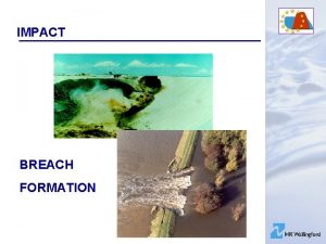IMPACT BREACH FORMATION IMPACT WP 2 Breach Formation