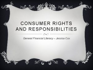 CONSUMER RIGHTS AND RESPONSIBILITIES General Financial Literacy Jessica