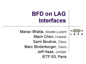 BFD on LAG Interfaces Manav Bhatia AlcatelLucent Mach