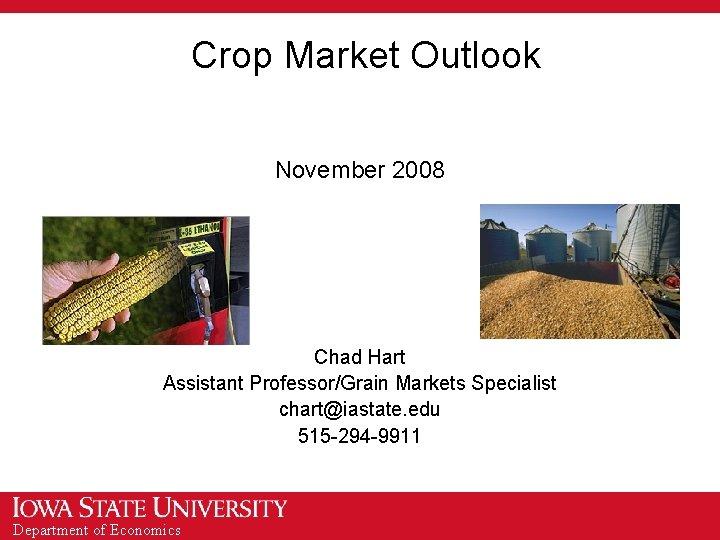 Crop Market Outlook November 2008 Chad Hart Assistant