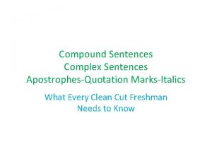 Compound Sentences Complex Sentences ApostrophesQuotation MarksItalics What Every