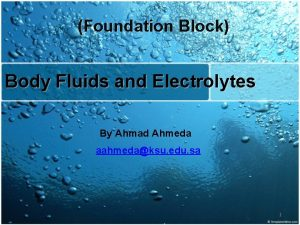 Foundation Block Body Fluids and Electrolytes By Ahmad