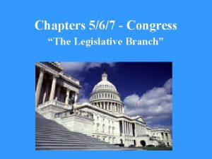 Chapters 567 Congress The Legislative Branch First Branch