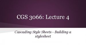 CGS 3066 Lecture 4 Cascading Style Sheets Building