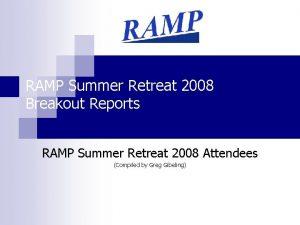 RAMP Summer Retreat 2008 Breakout Reports RAMP Summer