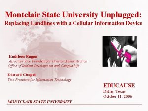 Montclair State University Unplugged Replacing Landlines with a