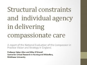 Structural constraints and individual agency in delivering compassionate