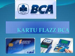 KARTU FLAZZ BCA BIODATA Nama NIM Jurusan Claudya