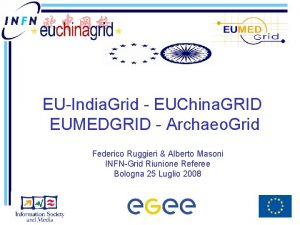 EUIndia Grid EUChina GRID EUMEDGRID Archaeo Grid Federico