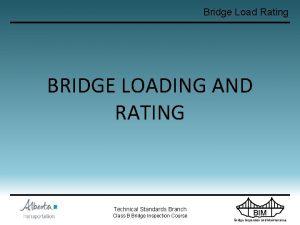 Bridge Load Rating BRIDGE LOADING AND RATING Technical