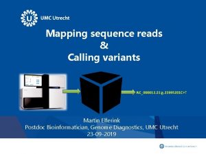 Mapping sequence reads Calling variants NC000012 11 g
