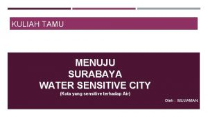 KULIAH TAMU MENUJU SURABAYA WATER SENSITIVE CITY Kota