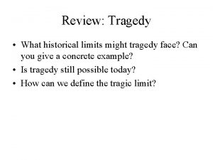 Review Tragedy What historical limits might tragedy face