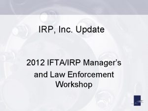 IRP Inc Update 2012 IFTAIRP Managers and Law