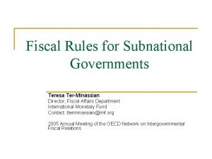 Fiscal Rules for Subnational Governments Teresa TerMinassian Director