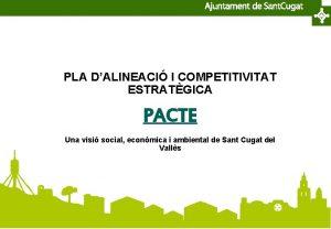 PLA DALINEACI I COMPETITIVITAT ESTRATGICA PACTE Una visi
