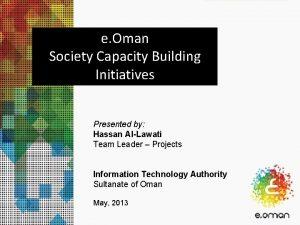e Oman Society Capacity Building Initiatives Presented by