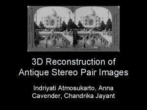 3 D Reconstruction of Antique Stereo Pair Images