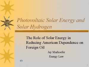 Photovoltaic Solar Energy and Solar Hydrogen The Role