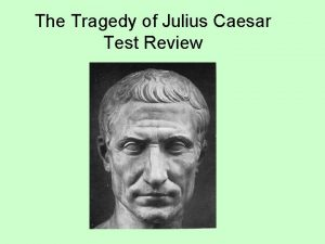 The Tragedy of Julius Caesar Test Review Section