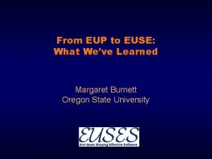 From EUP to EUSE What Weve Learned Margaret