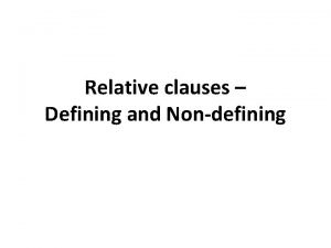 Relative clauses Defining and Nondefining Look at this