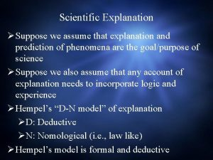 Scientific Explanation Suppose we assume that explanation and