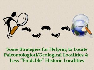 Some Strategies for Helping to Locate PaleontologicalGeological Localities