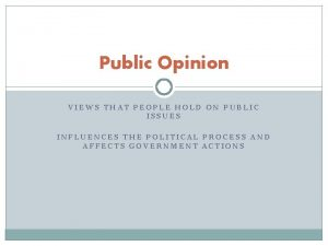 Public Opinion VIEWS THAT PEOPLE HOLD ON PUBLIC