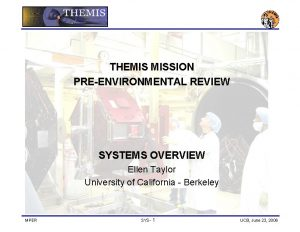 THEMIS MISSION PREENVIRONMENTAL REVIEW SYSTEMS OVERVIEW Ellen Taylor