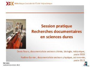 Bibliothque Centrale de lcole Polytechnique Session pratique Recherches