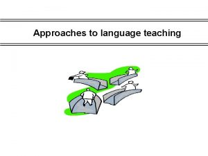 Approaches to language teaching Information is pretty thin