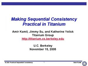 Making Sequential Consistency Practical in Titanium Amir Kamil