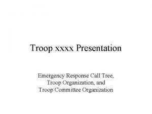 Troop xxxx Presentation Emergency Response Call Tree Troop