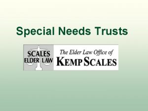 Special Needs Trusts Special Needs Trusts Agenda l