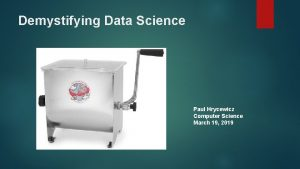 Demystifying Data Science Paul Hrycewicz Computer Science March