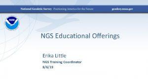 NGS Educational Offerings Erika Little NGS Training Coordinator