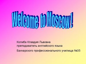 Some words about Moscow Some facts about the