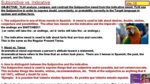 Subjunctive vs Indicative pg 18 OBJECTIVE TLW analyze