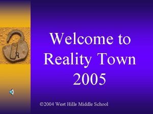 Welcome to Reality Town 2005 2004 West Hills