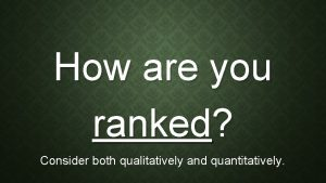 How are you ranked Consider both qualitatively and
