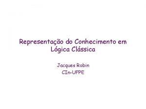 Representao do Conhecimento em Lgica Clssica Jacques Robin
