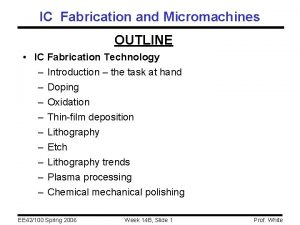 IC Fabrication and Micromachines OUTLINE IC Fabrication Technology