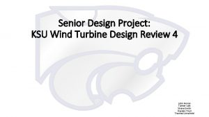 Senior Design Project KSU Wind Turbine Design Review