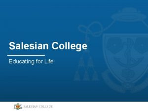 Salesian College Educating for Life SALESIAN COLLEGE Our