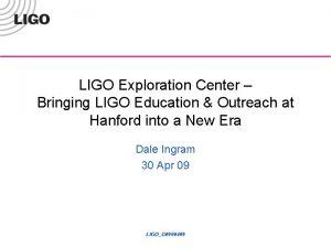 LIGO Exploration Center Bringing LIGO Education Outreach at