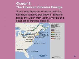 Chapter 2 The American Colonies Emerge Spain establishes