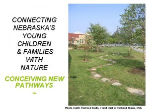 CONNECTING NEBRASKAS YOUNG CHILDREN FAMILIES WITH NATURE CONCEIVING