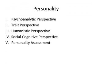 Personality I III IV V Psychoanalytic Perspective Trait