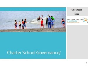 December 2017 Charter School Governance 1 Charter Schools